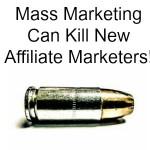 How Mass Marketing Hype Kills Affiliate Marketing Newbies