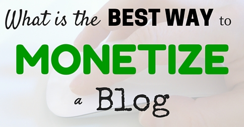 What is the BEST Way to Monetize a Blog?