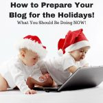 Preparing Your Blog for the Holidays?  What You Need to Know NOW!