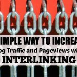 A Simple Way to Increase Blog Traffic and Pageviews with Interlinking