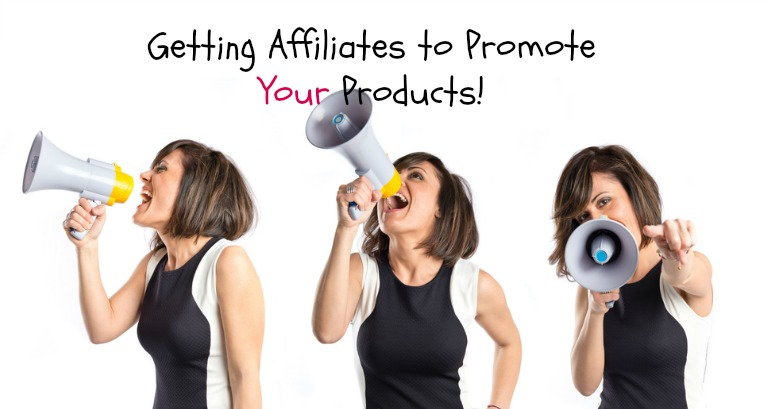 getting affiliates to promote your products