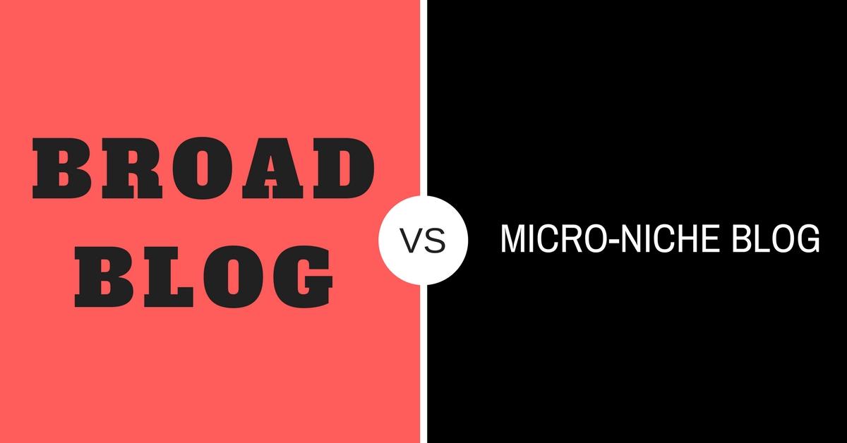 Micro Niche Blogs Vs Broad Blogs