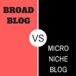 Micro Niche Blogs Vs Broad Blogs – Which Do I Choose?